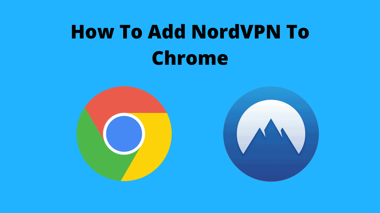 How To Add NordVPN To Chrome